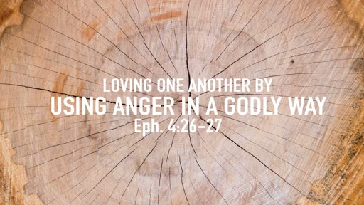 Loving one another by using anger in a godly way