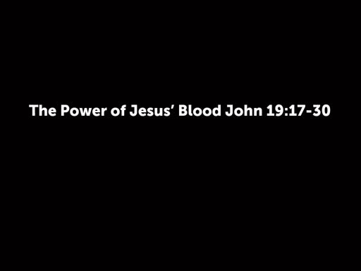 The Power of Jesus' Blood John 19:17-30