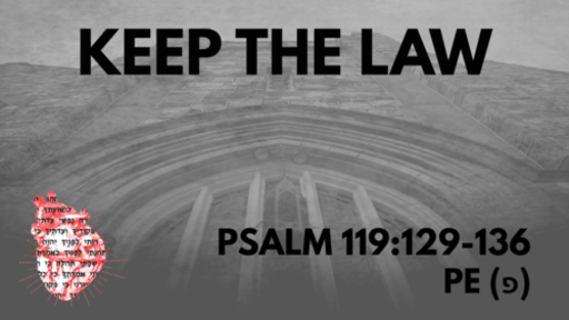Keep The Law: Psalm 119:129-136 Pe (פ)