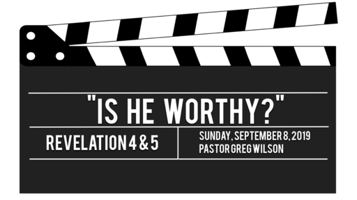 9 8 19 Sermon - Is He Worthy?