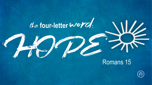 The Four Letter Word: Hope (Romans 15)