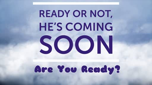 Ready or Not, He's Coming Soon
