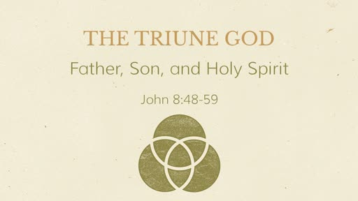 Sept. 8, 2019 - The Triune God
