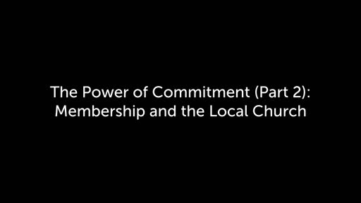The Power of Commitment (Part 2): Membership and the Local Church