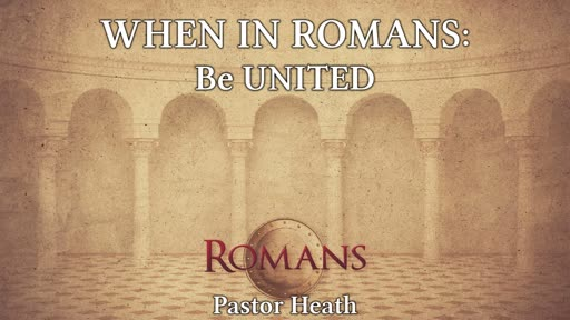 When in Romans: Be UNITED