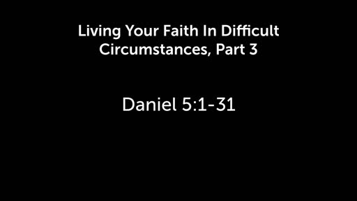 Living Your Faith In Difficult Places Part 3