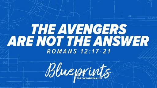 September 8, 2019  Blueprints - The Avengers Are Not the Answer - Romans 12:17-21