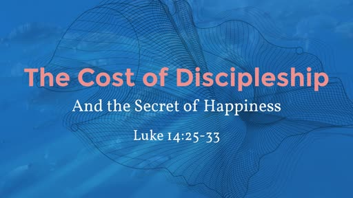 The Cost of Discipleship and the Secret of Happiness