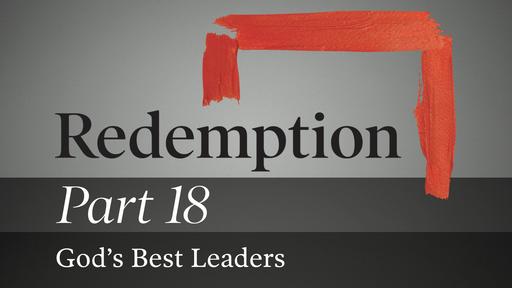 Part 18: God's Best Leaders