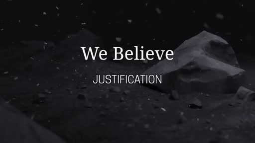 We Believe - Justification