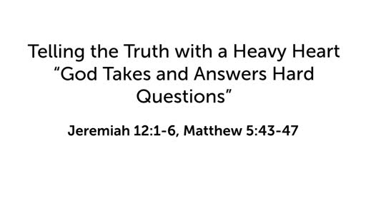 """Telling the Truth with a Heavy Heart: """"God Takes and Answers Hard Questions"""""""