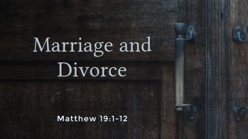 Sunday, September 8th 2019, Matt. 19:1-12 Marriage and Divorce