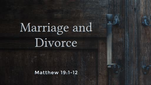 Sunday, September 8th 2019, Matt. 19:1-12 Marriage and Divorce