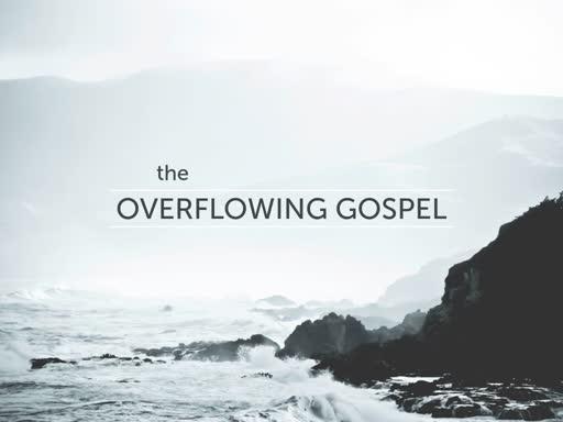 The Overflowing Gospel