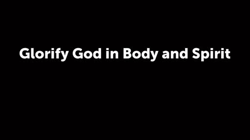 Glorify God in Body and Spirit