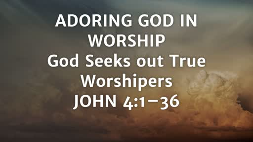 Adoring God in Worship: God seeks out true worshippers