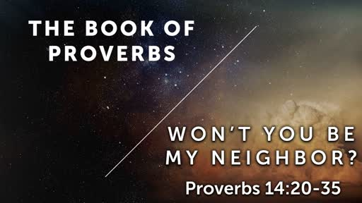Won't You Be My Neighbor? Pt. 1 - Proverbs 14:20-25