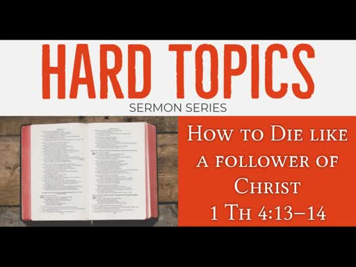 September 8, 2019 PM - How To Die Like  a Follower of Christ