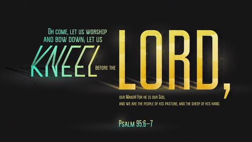 Psalm 95:6-7