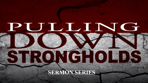 PULLING DOWN STRONGHOLDS (PT 1)