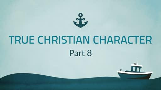 True Christian Character Part 8