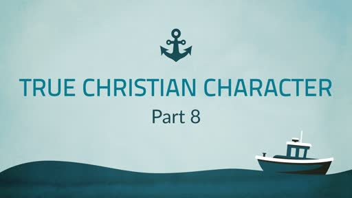 True Christian Character Part 8