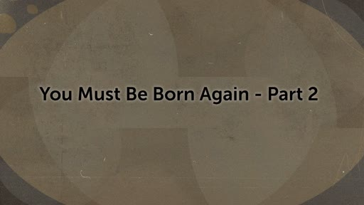 You Must be Born Again - Part 2