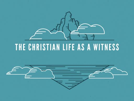 The Christian Life as a Witness