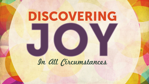 Discovering Joy In All Circumstances