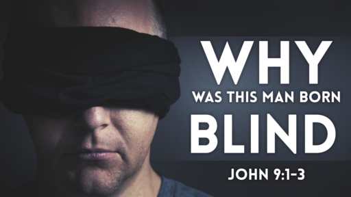 Why was this man born Blind?