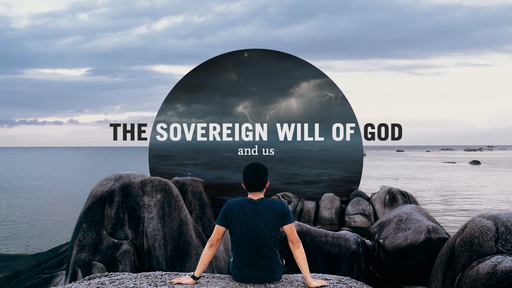 The Sovereign Will of God - And Us | Sept. 15th