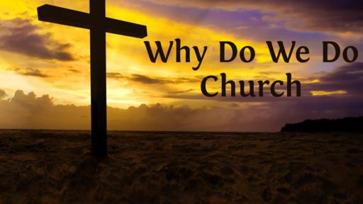 Why Do We Do Church