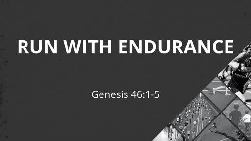 Genesis 46:1-5 // Run with Endurance