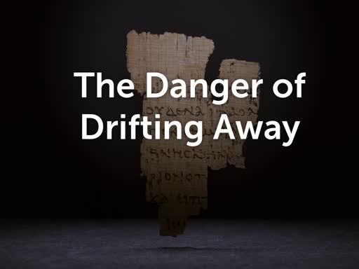 The Danger  of Drifting Away