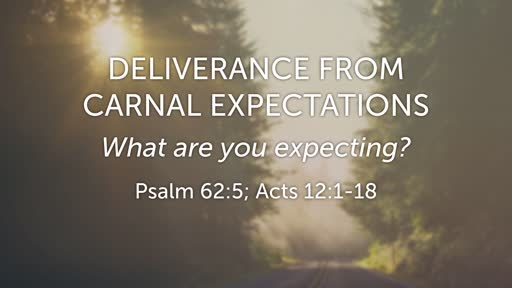 Deliverance from Carnal Expectations