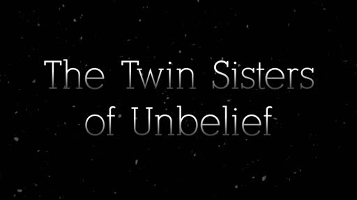 The Twin Sisters of Unbelief
