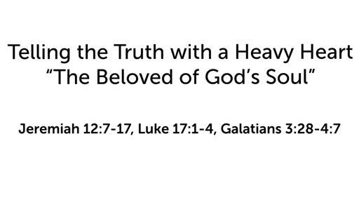 """Telling the Truth with a Heavy Heart: """"The Beloved of God's Soul"""""""