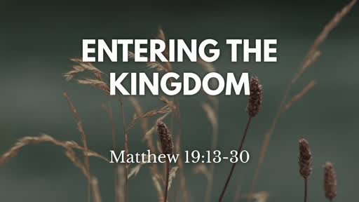 Sunday, September 15th, 2019 Matthew 19:13-20 Entering the Kingdom
