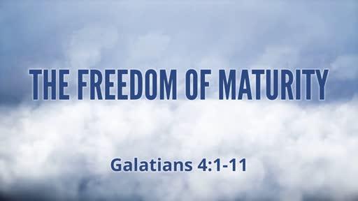 The Freedom of Maturity (Galatians 4:1-11)
