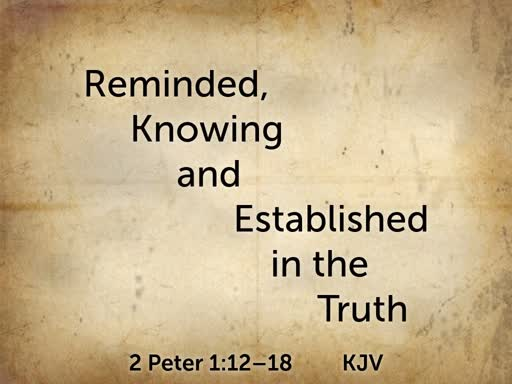 2019.09.15p Reminded, Knowing and Established in the Truth