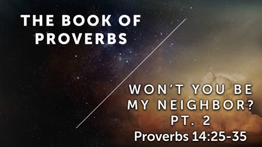 Won't You Be My Neighbor?, Pt 2 - Proverbs 14:26-35