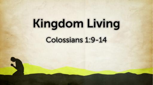 Kingdom Living | Colossians 1:9-14 | Luke Rosenberger