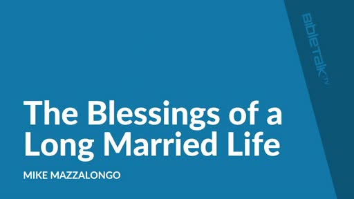 The Blessings of a Long Married Life