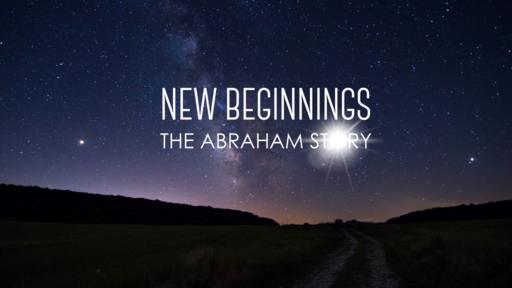 New Beginnings: The Abraham Story