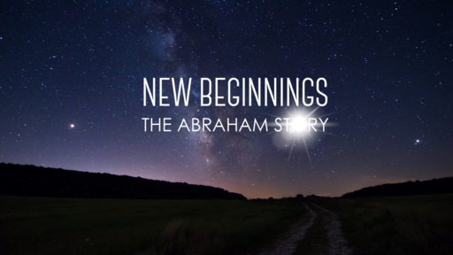 New Beginnings: The Abraham Story