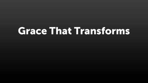Grace That Transforms