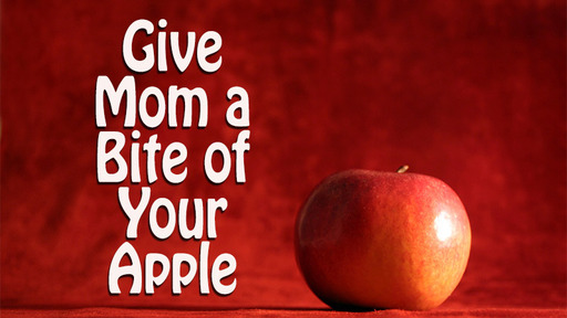 Give Mom A Bite of Your Apple