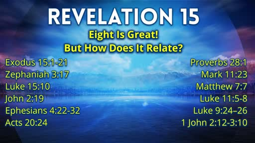 9.19.2019 Revelation 15 Eight Is Great But How Does It Relate