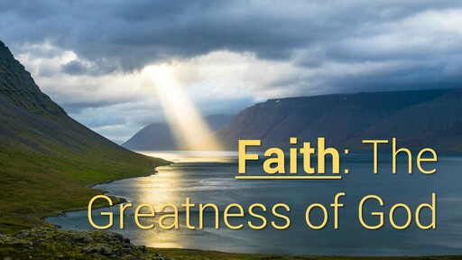 Faith: The Greatness of God