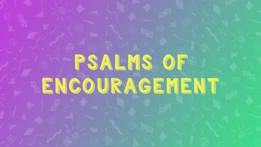 Psalms of Encouragement - Psalm 19